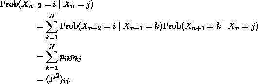 \begin{align*}&\text{Prob}(X_{n+2}=i \mid X_n=j)\\ &\qquad\qquad=\sum_{k=1}^N\text{Prob}(X_{n+2}= i \mid X_{n+1}=k)\text{Prob}(X_{n+1}=k\mid X_n=j) \\ &\qquad\qquad=\sum_{k=1}^N p_{ik}p_{kj} \\ &\qquad\qquad=(P^2)_{ij}. \end{align*}